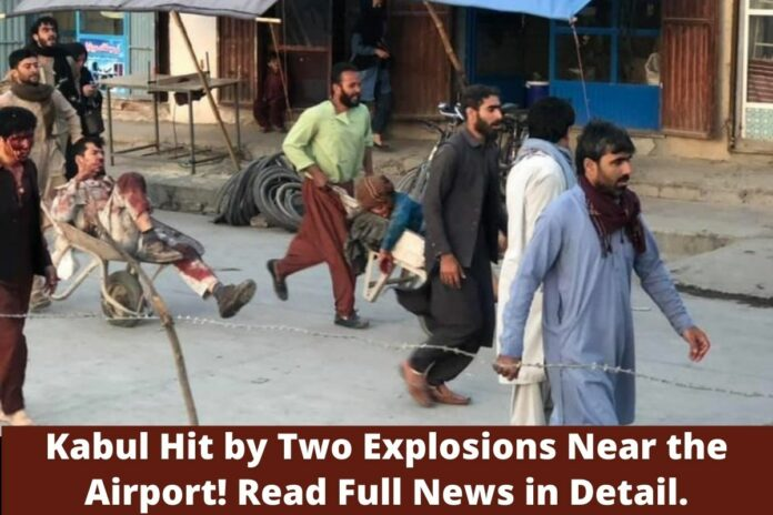 Kabul Hit by Two Explosions Near the Airport! Read Full News in Detail