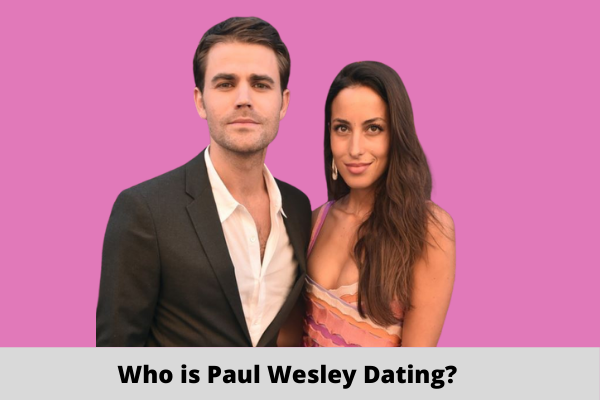 Who is Paul Wesley Dating
