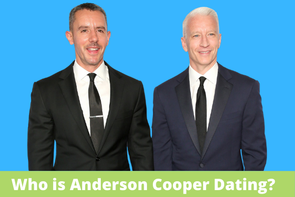 Who is Anderson Cooper Dating?