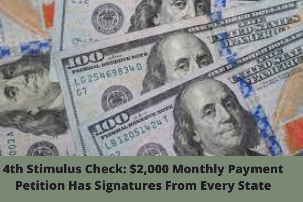 4th Stimulus Check: $2,000 Monthly Payment Petition Has Signatures From Every State