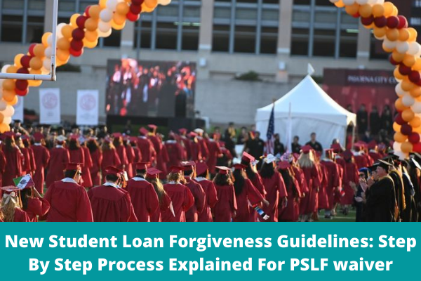 New Student Loan Forgiveness Guidelines: Step By Step Process Explained For PSLF Waiver