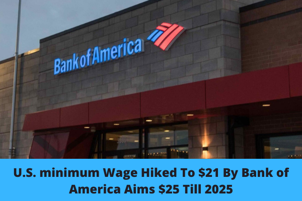 U.S. minimum Wage Hiked To $21 By Bank of America Aims $25 Till 2025